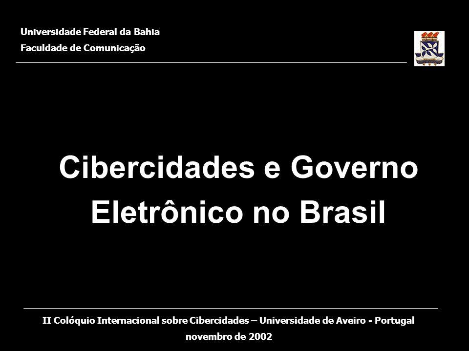 Cibercidades e Governo Eletrônico no Brasil Universidade Federal da Bahia Faculdade de Comunicação II Colóquio Internacional sobre Cibercidades – Univ
