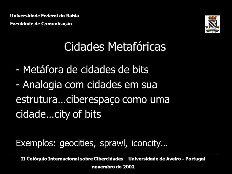 - Metáfora de cidades de bits - Analogia com cidades em sua estrutura…ciberespaço como uma cidade…city of bits Exemplos: geocities, sprawl, iconcity…