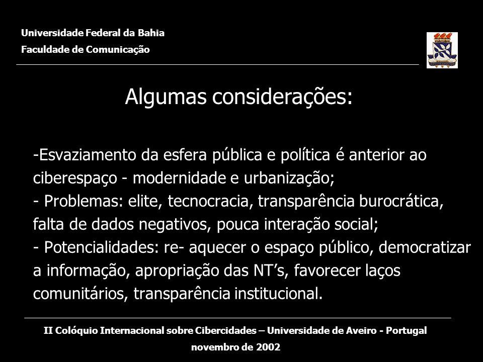-Esvaziamento da esfera pública e política é anterior ao ciberespaço - modernidade e urbanização; - Problemas: elite, tecnocracia, transparência buroc
