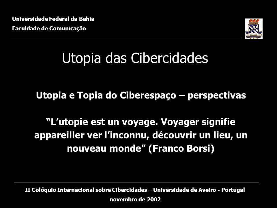Utopia e Topia do Ciberespaço – perspectivas Lutopie est un voyage. Voyager signifie appareiller ver linconnu, découvrir un lieu, un nouveau monde (Fr