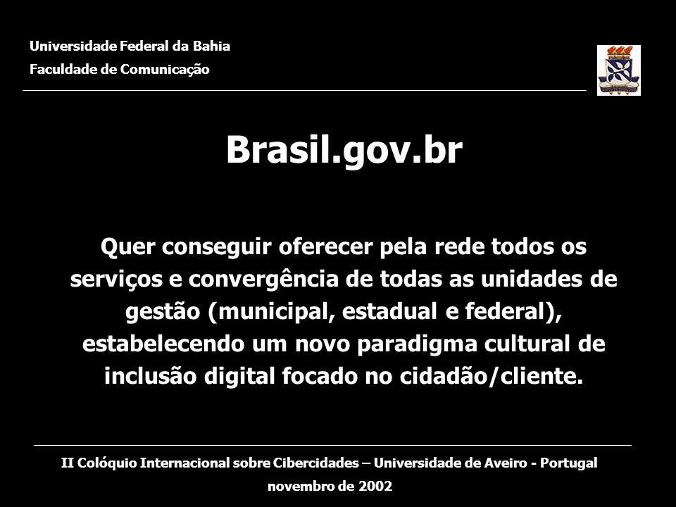 Brasil.gov.br Quer conseguir oferecer pela rede todos os serviços e convergência de todas as unidades de gestão (municipal, estadual e federal), estab