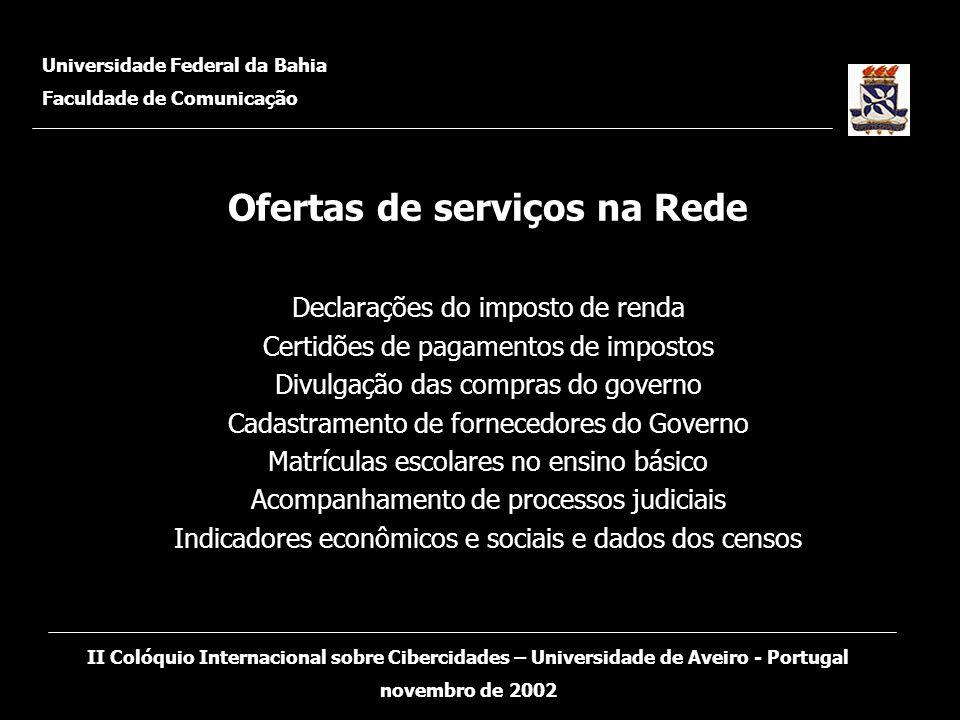 Ofertas de serviços na Rede Declarações do imposto de renda Certidões de pagamentos de impostos Divulgação das compras do governo Cadastramento de for