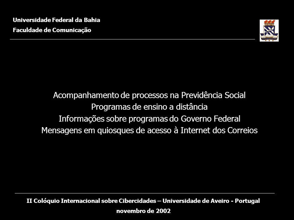 Acompanhamento de processos na Previdência Social Programas de ensino a distância Informações sobre programas do Governo Federal Mensagens em quiosque
