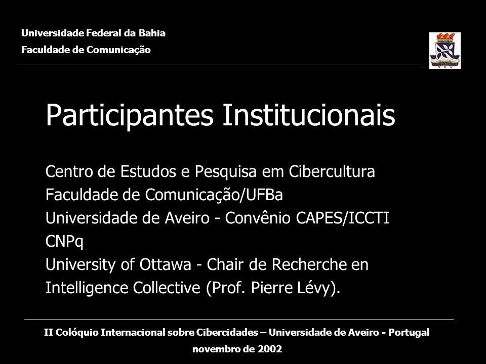 Participantes Institucionais Centro de Estudos e Pesquisa em Cibercultura Faculdade de Comunicação/UFBa Universidade de Aveiro - Convênio CAPES/ICCTI