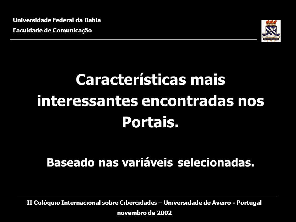 Características mais interessantes encontradas nos Portais. Baseado nas variáveis selecionadas. Universidade Federal da Bahia Faculdade de Comunicação