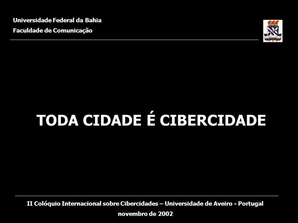 Universidade Federal da Bahia Faculdade de Comunicação II Colóquio Internacional sobre Cibercidades – Universidade de Aveiro - Portugal novembro de 2002 Trata-se de um mapeamento das experiências de Cibercidades e E-gov no Brasil.