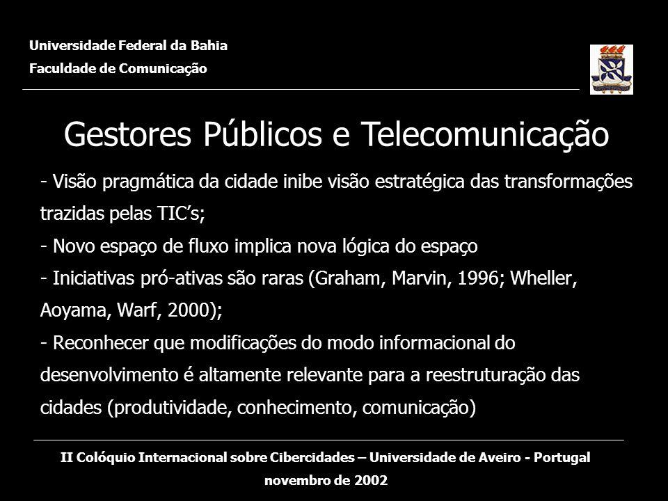 Universidade Federal da Bahia Faculdade de Comunicação II Colóquio Internacional sobre Cibercidades – Universidade de Aveiro - Portugal novembro de 2002 Áreas urbanas são centros dominantes de demanda por telecomunicções e o centro nevrálgico de erradiações eletrônicas.