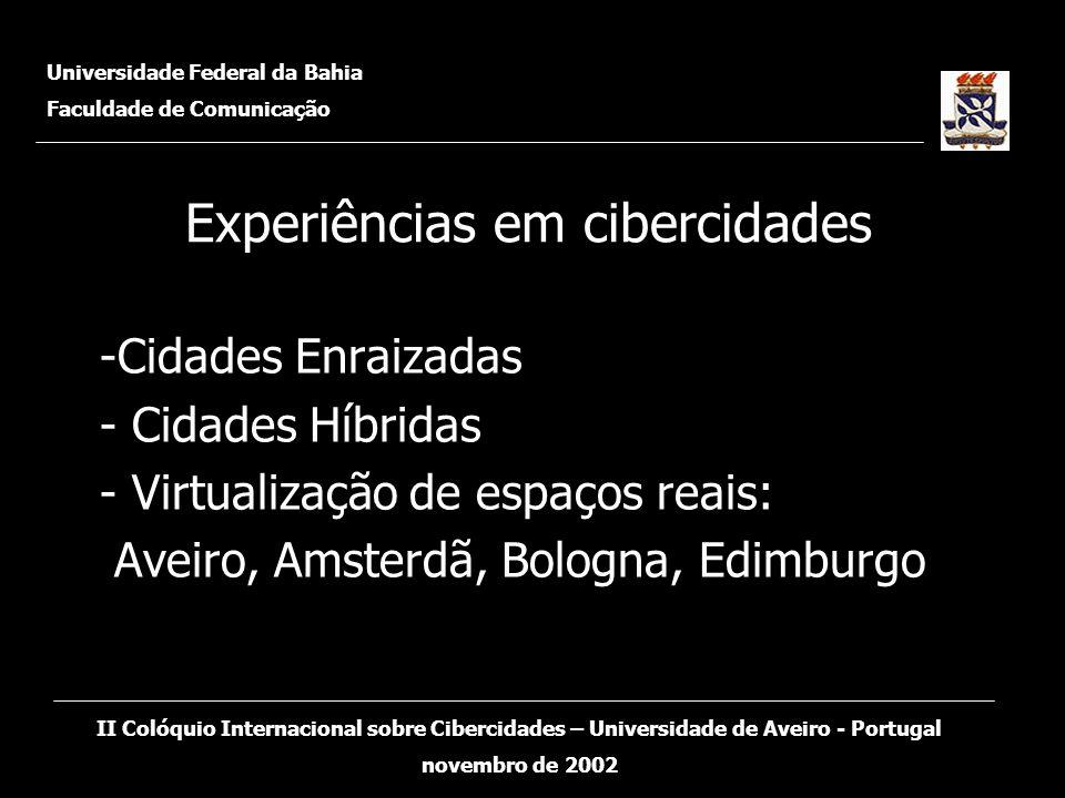 Educação - BH – Paraná - RS Infraestrutura – BH – RJp Saúde – MS - Paraná Transporte – BH - Paraná – RJp Segurança – Espírito Santo - RJp Turismo/Cultura e Lazer – BA – Campo Grande - Paraná Judiciário - Goiás Compras, licitação e cadastro- BA - Pernambuco Orçamento Participativo – Porto Alegre - Recife Indicadores Sócio-econômicos - Goiás - Mato Grosso – SPp - RJp Legislação - todosBHParanáRSBHRJpMSParanáBHParanáRJpEspírito SantoRJpBACampo GrandeParanáGoiásBA- PernambucoPorto Alegre RecifeGoiásMato GrossoSPpRJp Universidade Federal da Bahia Faculdade de Comunicação II Colóquio Internacional sobre Cibercidades – Universidade de Aveiro - Portugal novembro de 2002