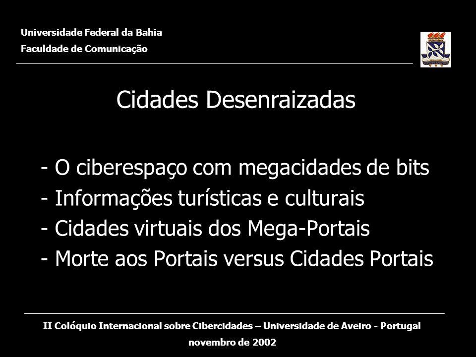- O ciberespaço com megacidades de bits - Informações turísticas e culturais - Cidades virtuais dos Mega-Portais - Morte aos Portais versus Cidades Po