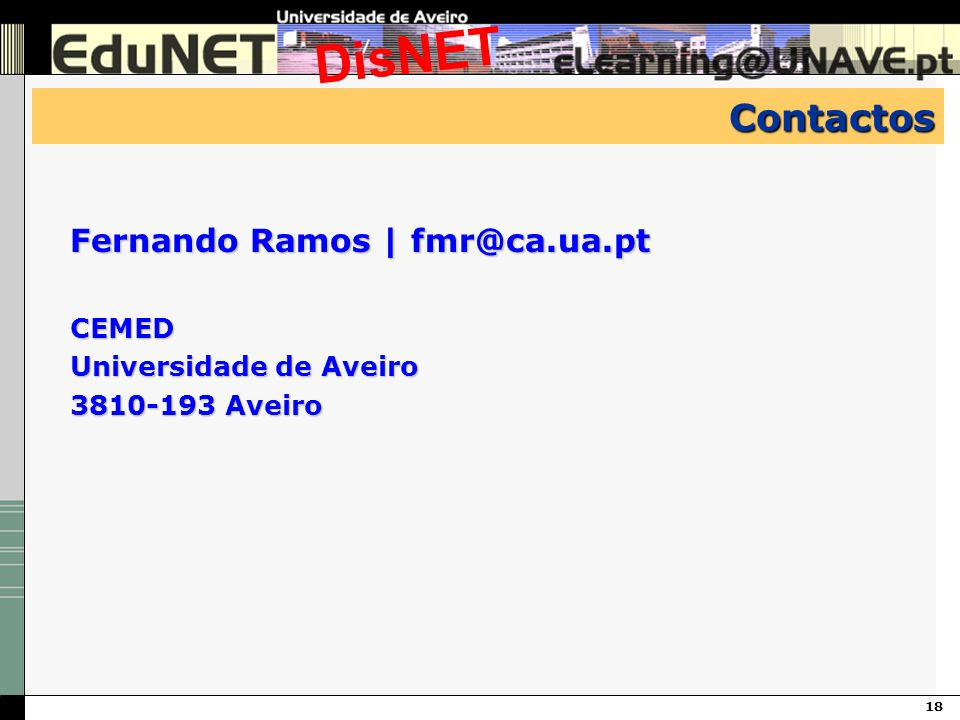 18 DisNET Contactos Fernando Ramos | fmr@ca.ua.pt CEMED Universidade de Aveiro 3810-193 Aveiro