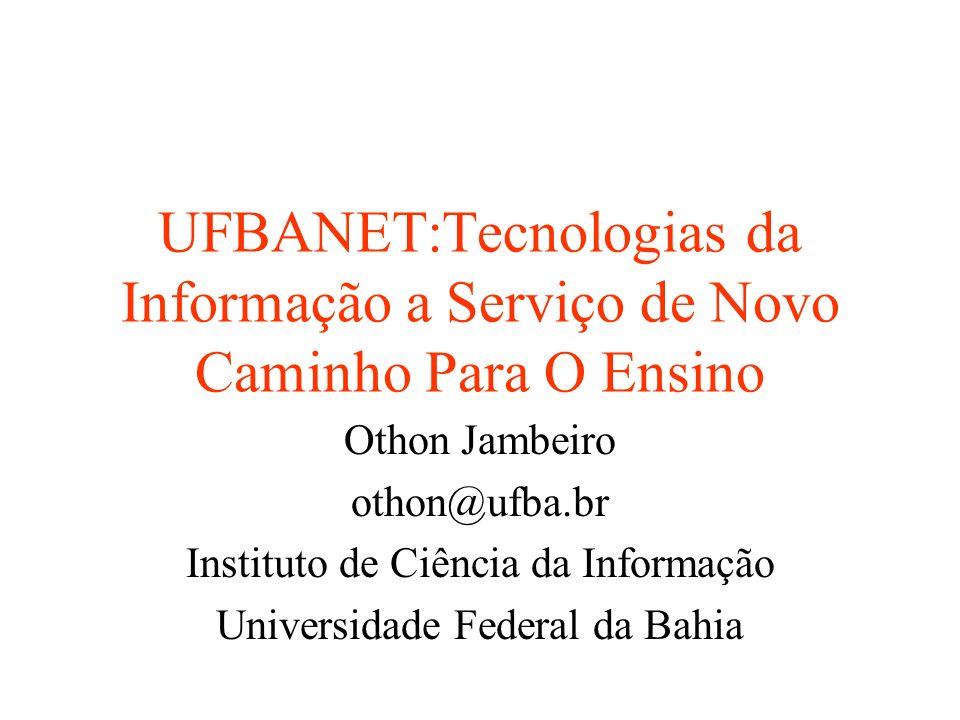 UFBANET:Tecnologias da Informação a Serviço de Novo Caminho Para O Ensino Othon Jambeiro othon@ufba.br Instituto de Ciência da Informação Universidade Federal da Bahia