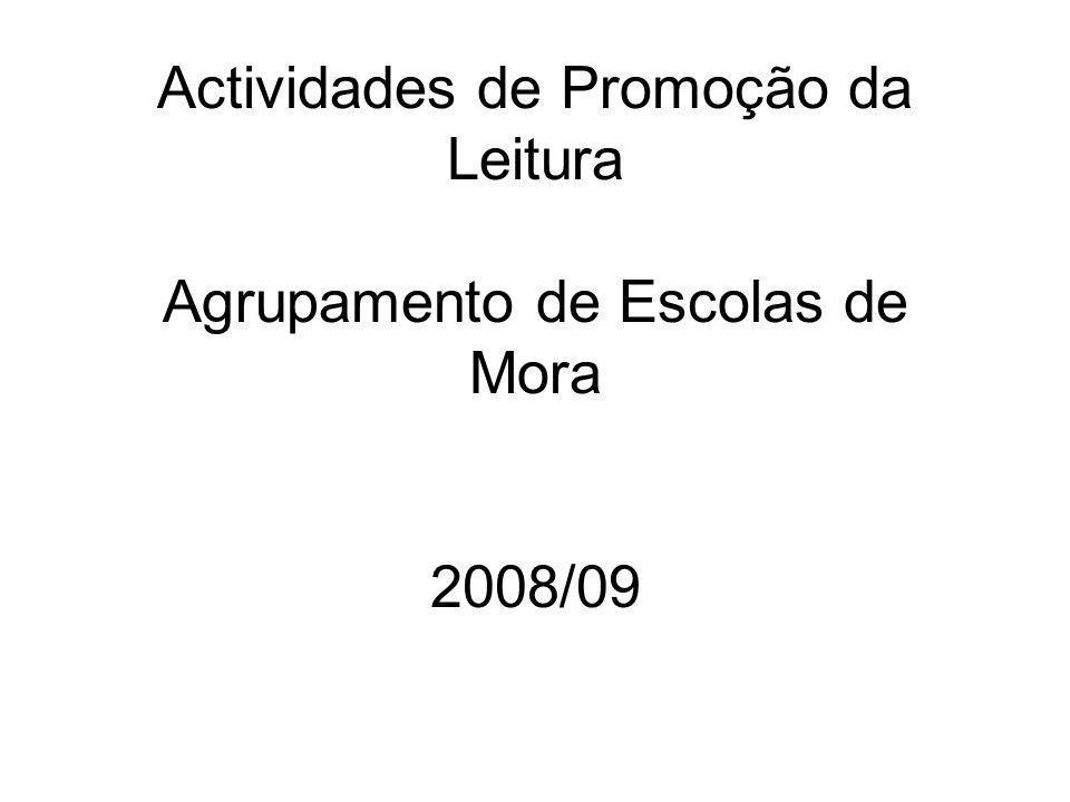 Actividades de Promoção da Leitura Agrupamento de Escolas de Mora 2008/09