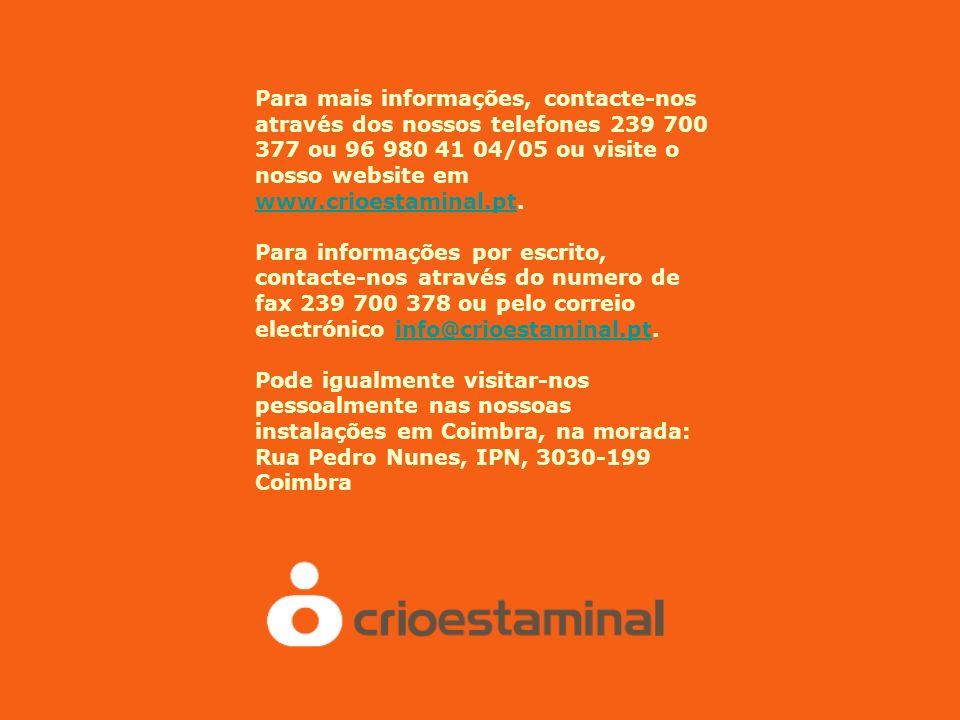Para mais informações, contacte-nos através dos nossos telefones 239 700 377 ou 96 980 41 04/05 ou visite o nosso website em www.crioestaminal.pt. www