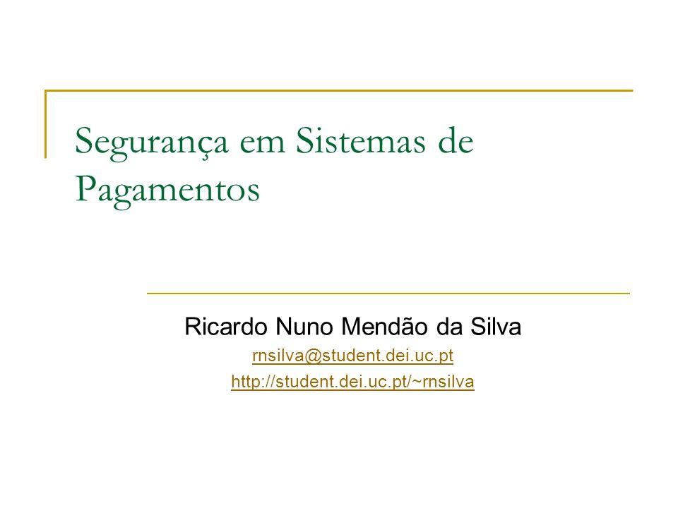 Segurança em Sistemas de Pagamentos Ricardo Nuno Mendão da Silva rnsilva@student.dei.uc.pt http://student.dei.uc.pt/~rnsilva