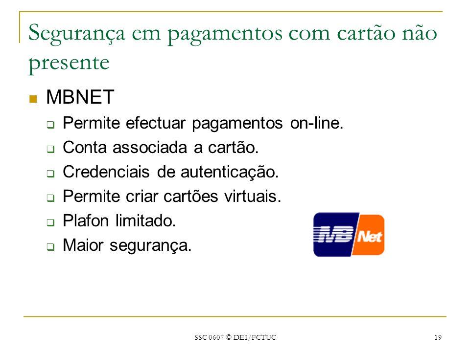 SSC 0607 © DEI/FCTUC 19 Segurança em pagamentos com cartão não presente MBNET Permite efectuar pagamentos on-line. Conta associada a cartão. Credencia