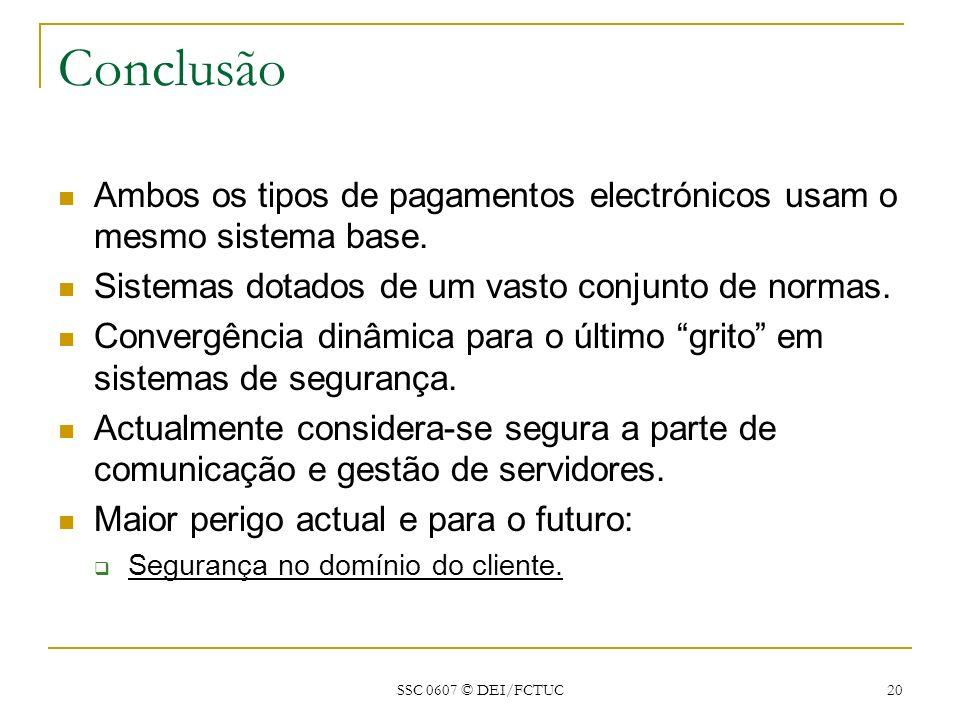 SSC 0607 © DEI/FCTUC 20 Conclusão Ambos os tipos de pagamentos electrónicos usam o mesmo sistema base. Sistemas dotados de um vasto conjunto de normas