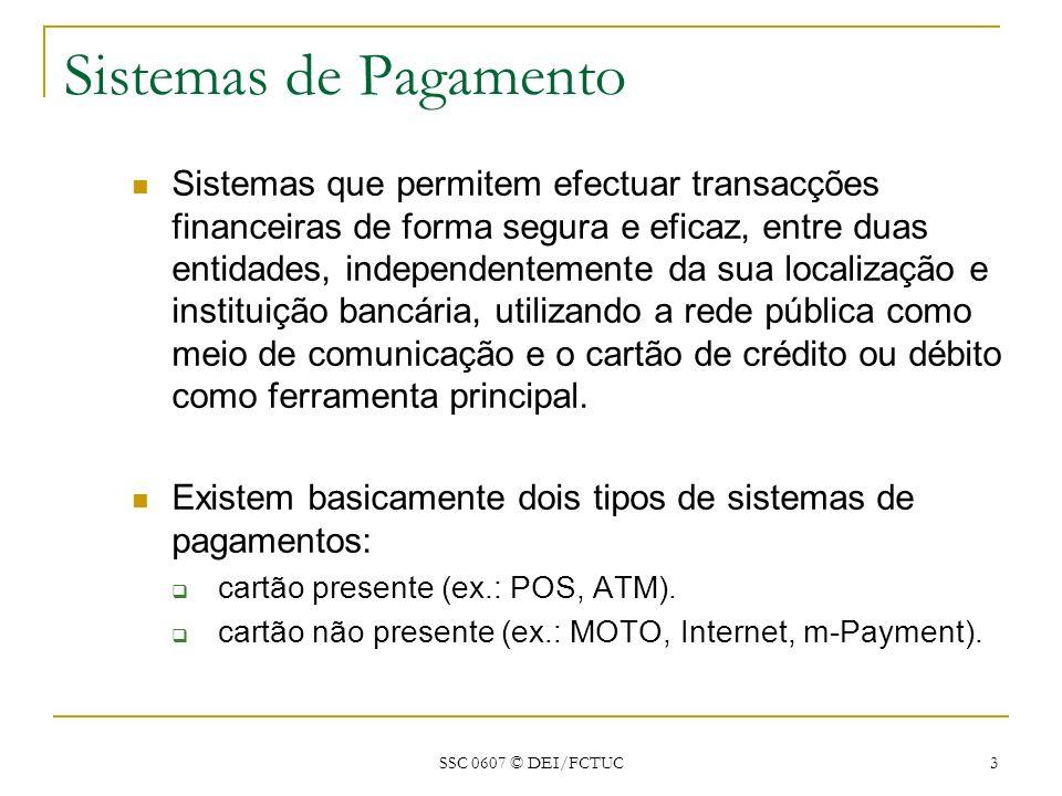 SSC 0607 © DEI/FCTUC 3 Sistemas de Pagamento Sistemas que permitem efectuar transacções financeiras de forma segura e eficaz, entre duas entidades, in