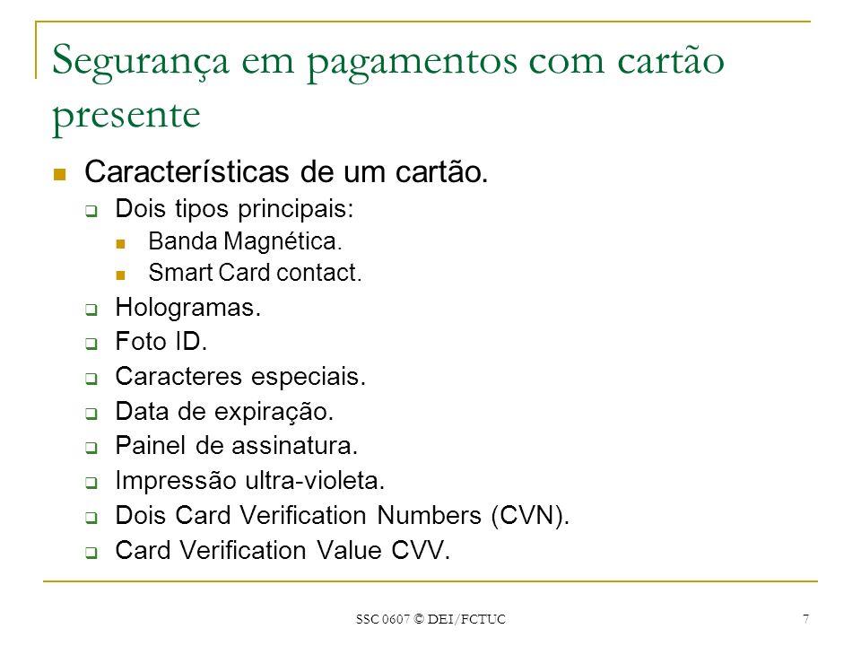 SSC 0607 © DEI/FCTUC 7 Segurança em pagamentos com cartão presente Características de um cartão. Dois tipos principais: Banda Magnética. Smart Card co