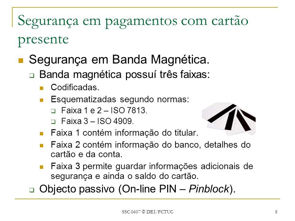 SSC 0607 © DEI/FCTUC 8 Segurança em pagamentos com cartão presente Segurança em Banda Magnética. Banda magnética possuí três faixas: Codificadas. Esqu