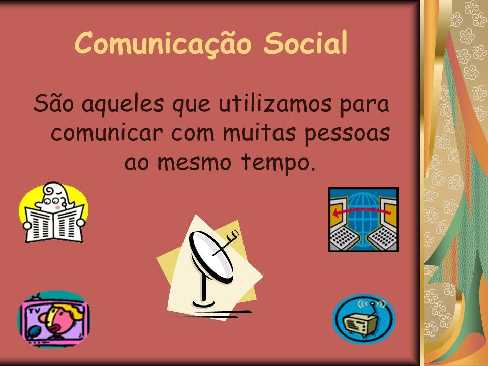 Comunicação Pessoal São os que utilizamos para comunicar entre nós, entre poucas pessoas.