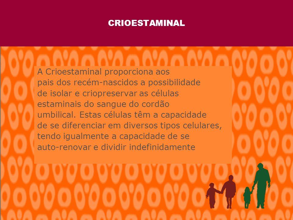 CRIOESTAMINAL A Crioestaminal proporciona aos pais dos recém-nascidos a possibilidade de isolar e criopreservar as células estaminais do sangue do cordão umbilical.