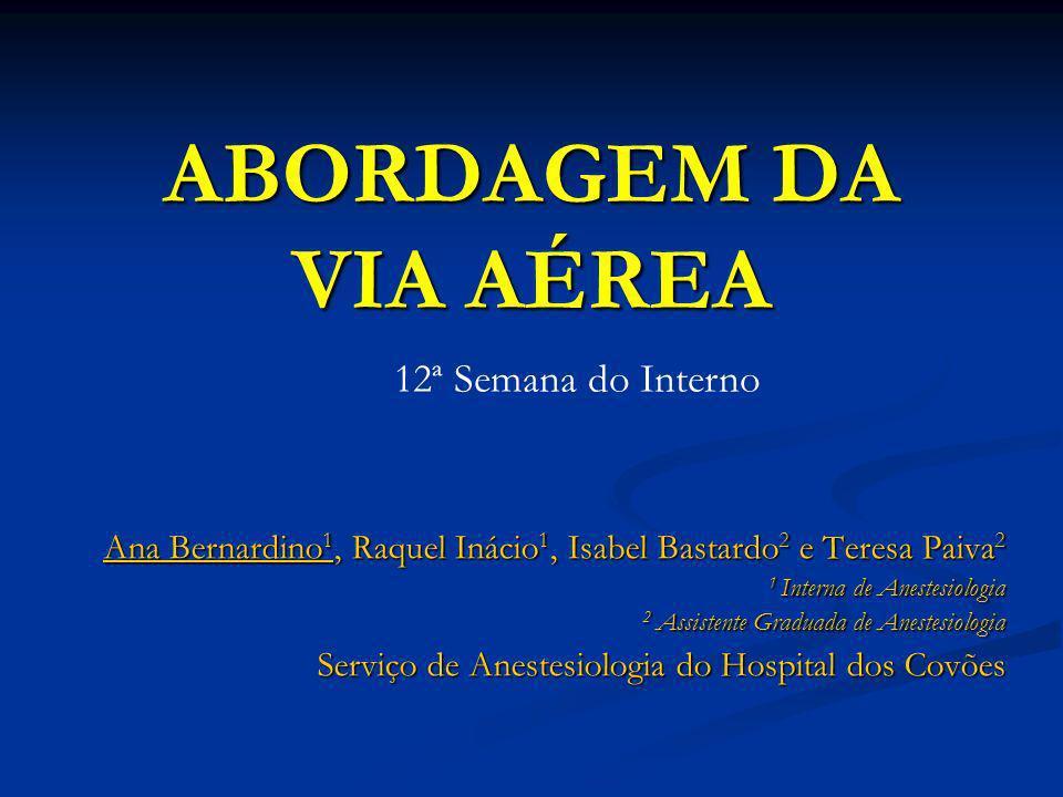 ABORDAGEM DA VIA AÉREA Ana Bernardino 1, Raquel Inácio 1, Isabel Bastardo 2 e Teresa Paiva 2 1 Interna de Anestesiologia 2 Assistente Graduada de Anes