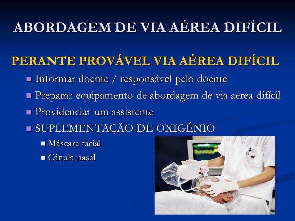 ABORDAGEM DE VIA AÉREA DIFÍCIL PERANTE PROVÁVEL VIA AÉREA DIFÍCIL Informar doente / responsável pelo doente Informar doente / responsável pelo doente