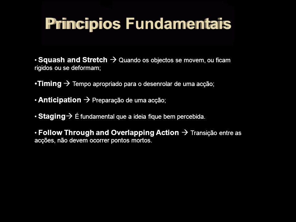 Squash and Stretch Quando os objectos se movem, ou ficam rigidos ou se deformam; Timing Tempo apropriado para o desenrolar de uma acção; Anticipation Preparação de uma acção; Staging É fundamental que a ideia fique bem percebida.
