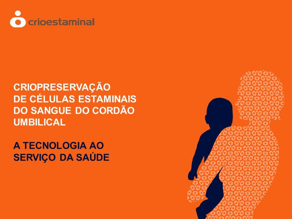 CRIOPRESERVAÇÃO DE CÉLULAS ESTAMINAIS DO SANGUE DO CORDÃO UMBILICAL A TECNOLOGIA AO SERVIÇO DA SAÚDE