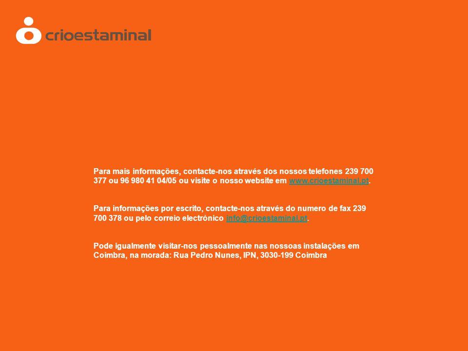 Para mais informações, contacte-nos através dos nossos telefones 239 700 377 ou 96 980 41 04/05 ou visite o nosso website em www.crioestaminal.pt.www.crioestaminal.pt Para informações por escrito, contacte-nos através do numero de fax 239 700 378 ou pelo correio electrónico info@crioestaminal.pt.info@crioestaminal.pt Pode igualmente visitar-nos pessoalmente nas nossoas instalações em Coimbra, na morada: Rua Pedro Nunes, IPN, 3030-199 Coimbra