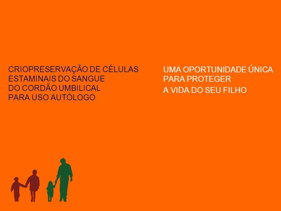 CRIOPRESERVAÇÃO DE CÉLULAS ESTAMINAIS DO SANGUE DO CORDÃO UMBILICAL PARA USO AUTÓLOGO UMA OPORTUNIDADE ÚNICA PARA PROTEGER A VIDA DO SEU FILHO