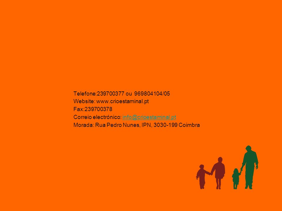 Telefone:239700377 ou 969804104/05 Website: www.crioestaminal.pt Fax:239700378 Correio electrónico: info@crioestaminal.ptinfo@crioestaminal.pt Morada: