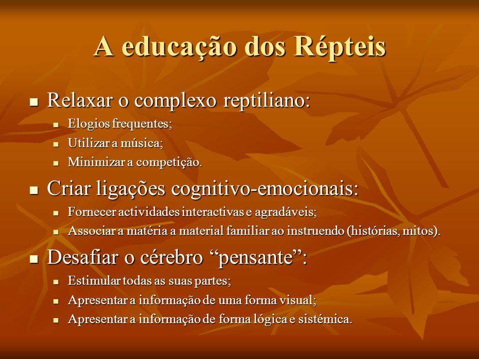 A educação dos Répteis Relaxar o complexo reptiliano: Relaxar o complexo reptiliano: Elogios frequentes; Elogios frequentes; Utilizar a música; Utiliz