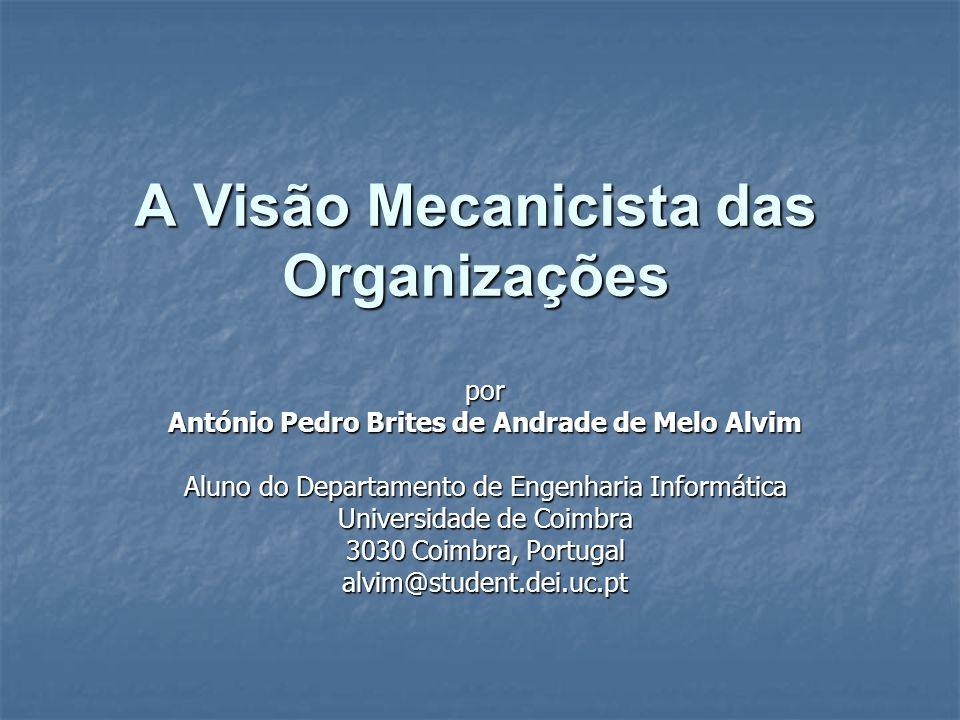A Visão Mecanicista das Organizações por António Pedro Brites de Andrade de Melo Alvim Aluno do Departamento de Engenharia Informática Universidade de