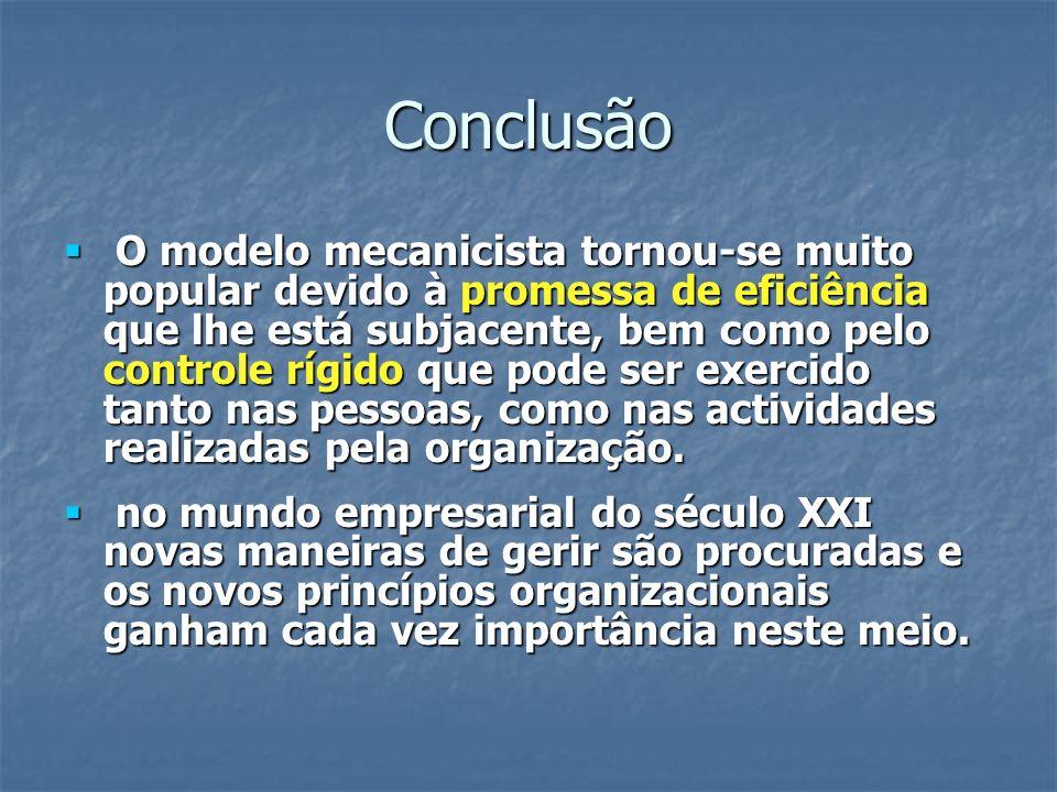 Conclusão O modelo mecanicista tornou-se muito popular devido à promessa de eficiência que lhe está subjacente, bem como pelo controle rígido que pode