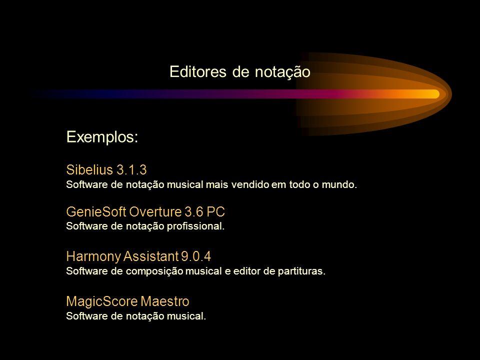 Editores de notação Exemplos: Sibelius 3.1.3 Software de notação musical mais vendido em todo o mundo. GenieSoft Overture 3.6 PC Software de notação p