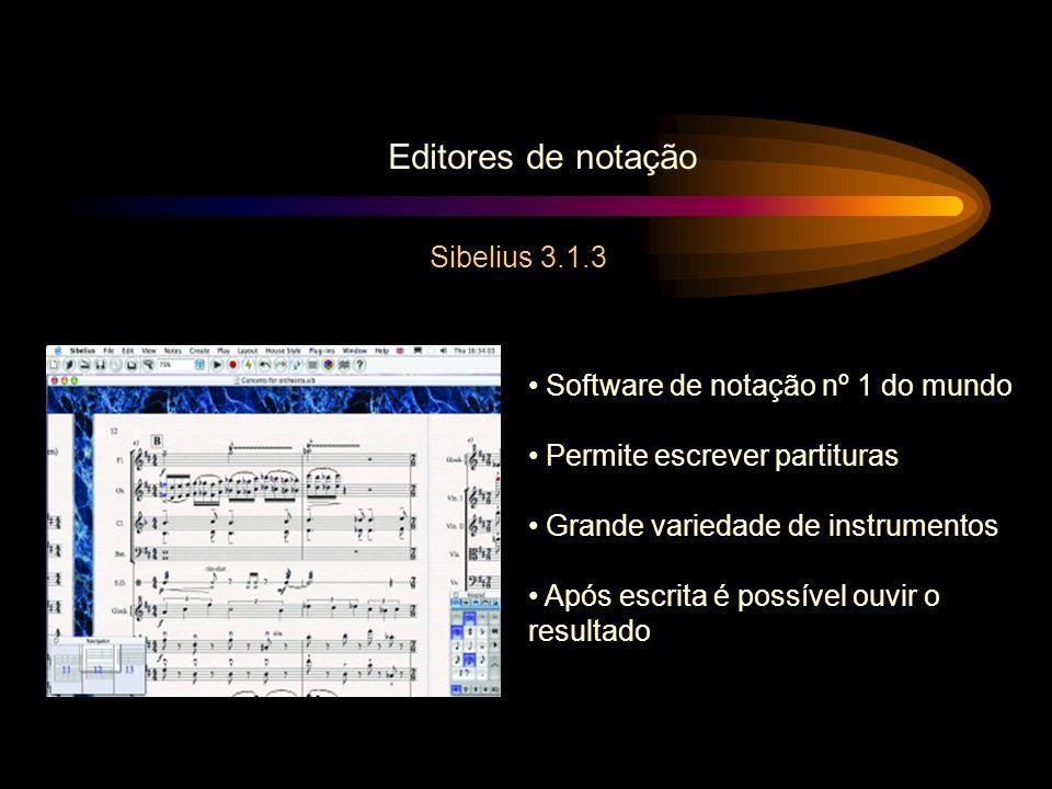Editores de notação Sibelius 3.1.3 Software de notação nº 1 do mundo Permite escrever partituras Grande variedade de instrumentos Após escrita é possí