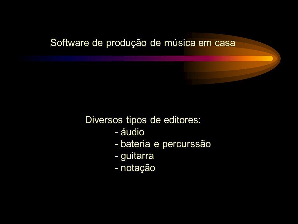 Software de produção de música em casa Diversos tipos de editores: - áudio - bateria e percurssão - guitarra - notação