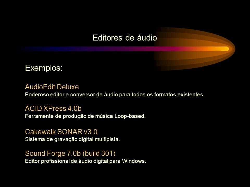 Editores de áudio Exemplos: AudioEdit Deluxe Poderoso editor e conversor de áudio para todos os formatos existentes. ACID XPress 4.0b Ferramente de pr