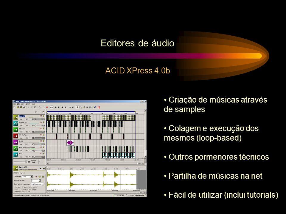 Editores de áudio ACID XPress 4.0b Criação de músicas através de samples Colagem e execução dos mesmos (loop-based) Outros pormenores técnicos Partilh