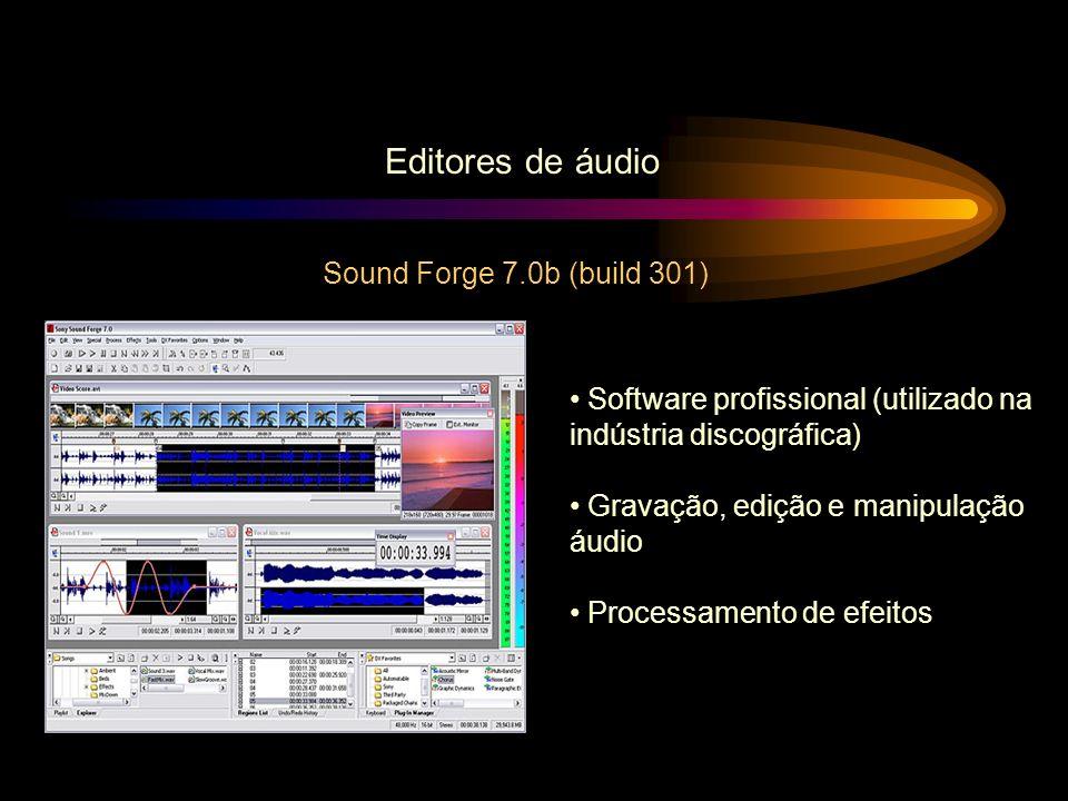 Sound Forge 7.0b (build 301) Editores de áudio Software profissional (utilizado na indústria discográfica) Gravação, edição e manipulação áudio Proces