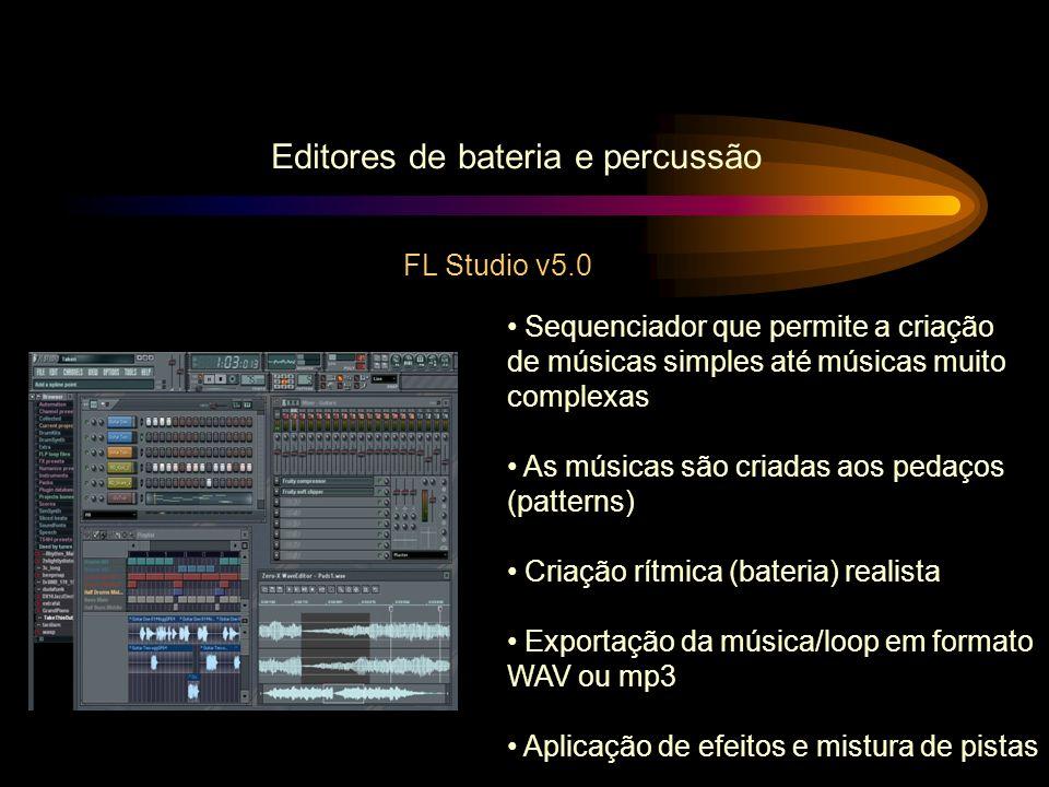 Editores de bateria e percussão FL Studio v5.0 Sequenciador que permite a criação de músicas simples até músicas muito complexas As músicas são criada
