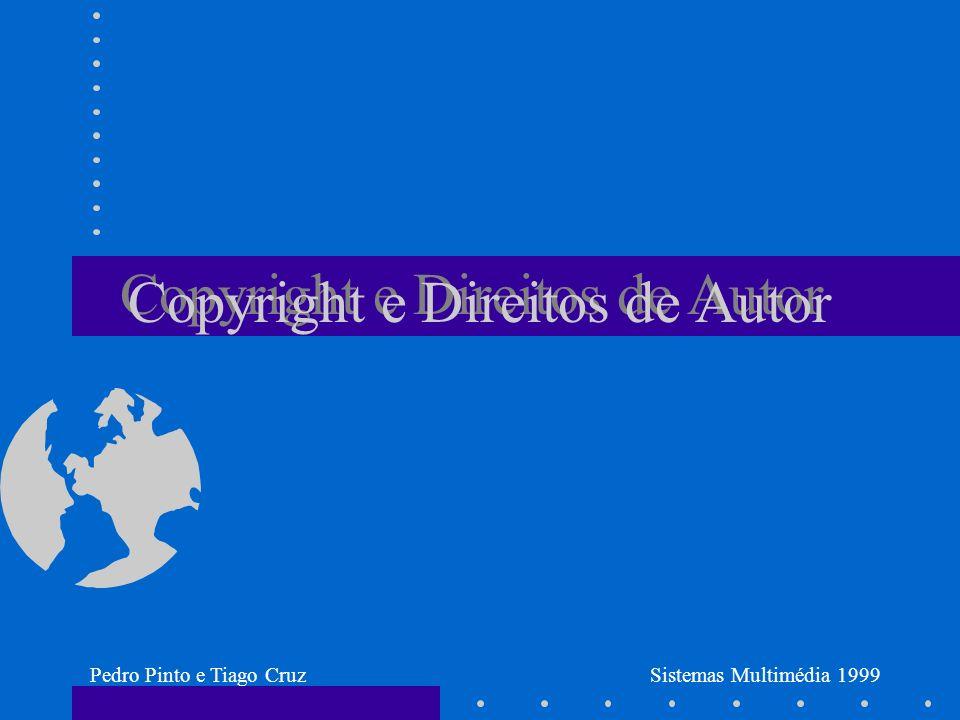 Pedro Pinto e Tiago CruzSistemas Multimédia 1999 Copyright e Direitos de Autor