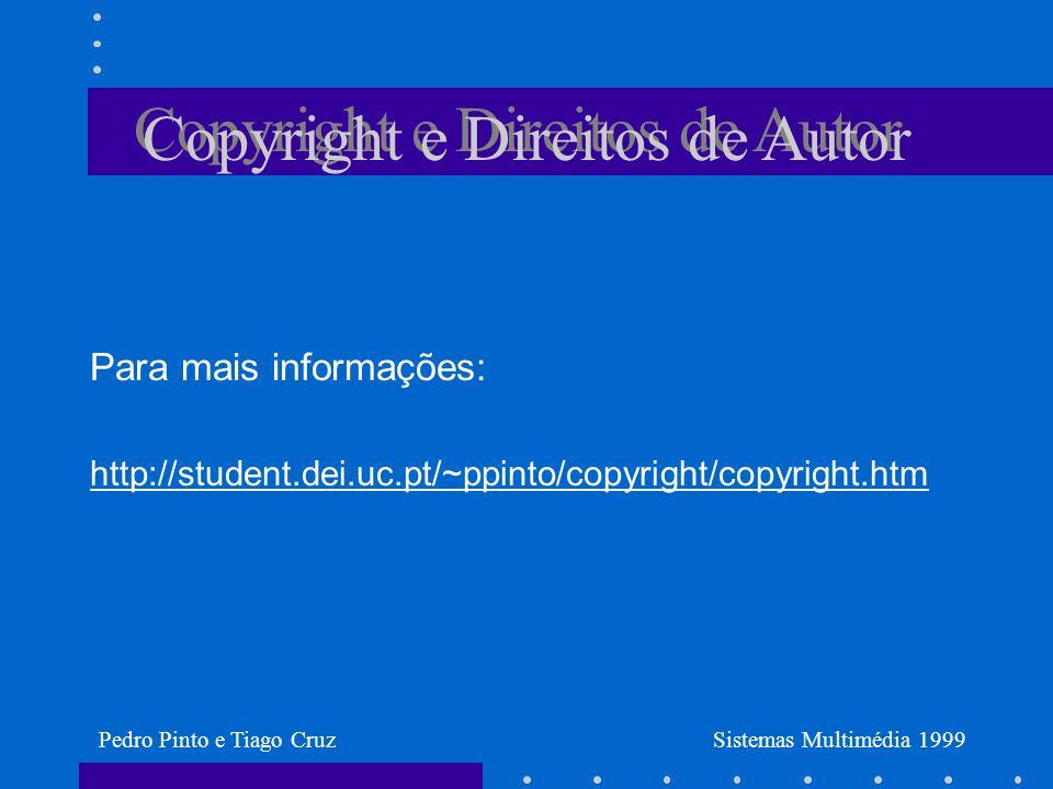 Para mais informações: http://student.dei.uc.pt/~ppinto/copyright/copyright.htm Copyright e Direitos de Autor Pedro Pinto e Tiago CruzSistemas Multimédia 1999