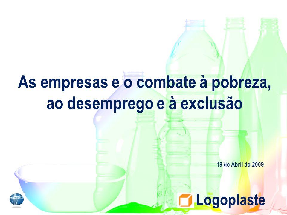 As empresas e o combate à pobreza, ao desemprego e à exclusão Logoplaste 18 de Abril de 2009