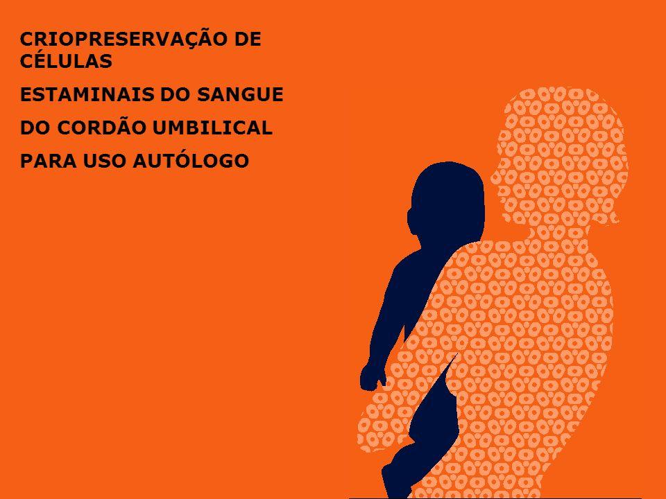 CRIOPRESERVAÇÃO DE CÉLULAS ESTAMINAIS DO SANGUE DO CORDÃO UMBILICAL PARA USO AUTÓLOGO