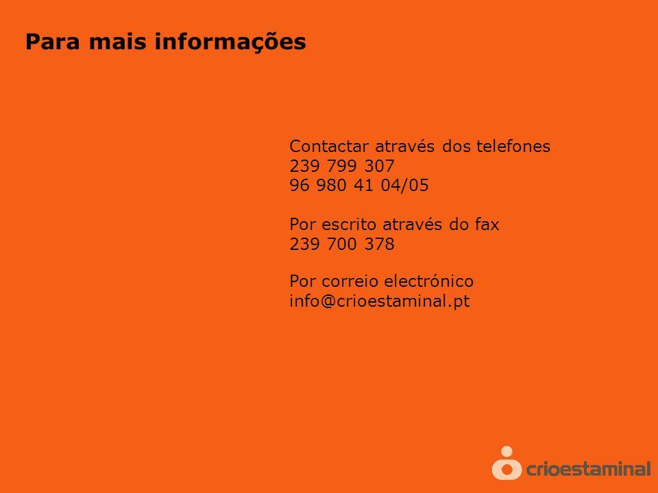 Para mais informações Por escrito através do fax 239 700 378 Por correio electrónico info@crioestaminal.pt Contactar através dos telefones 239 799 307