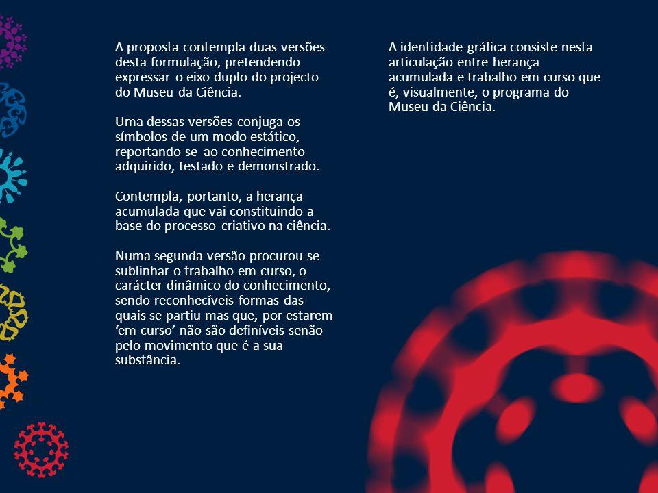 A proposta contempla duas versões desta formulação, pretendendo expressar o eixo duplo do projecto do Museu da Ciência.