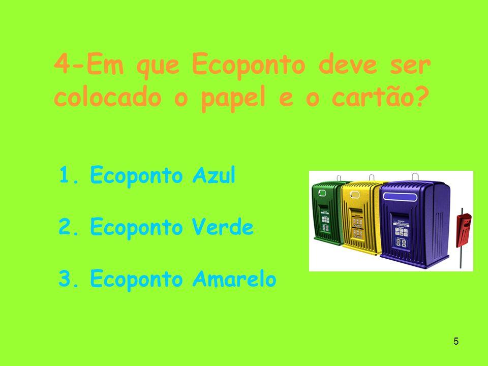 5 4-Em que Ecoponto deve ser colocado o papel e o cartão? 1. Ecoponto Azul 2. Ecoponto Verde 3. Ecoponto Amarelo