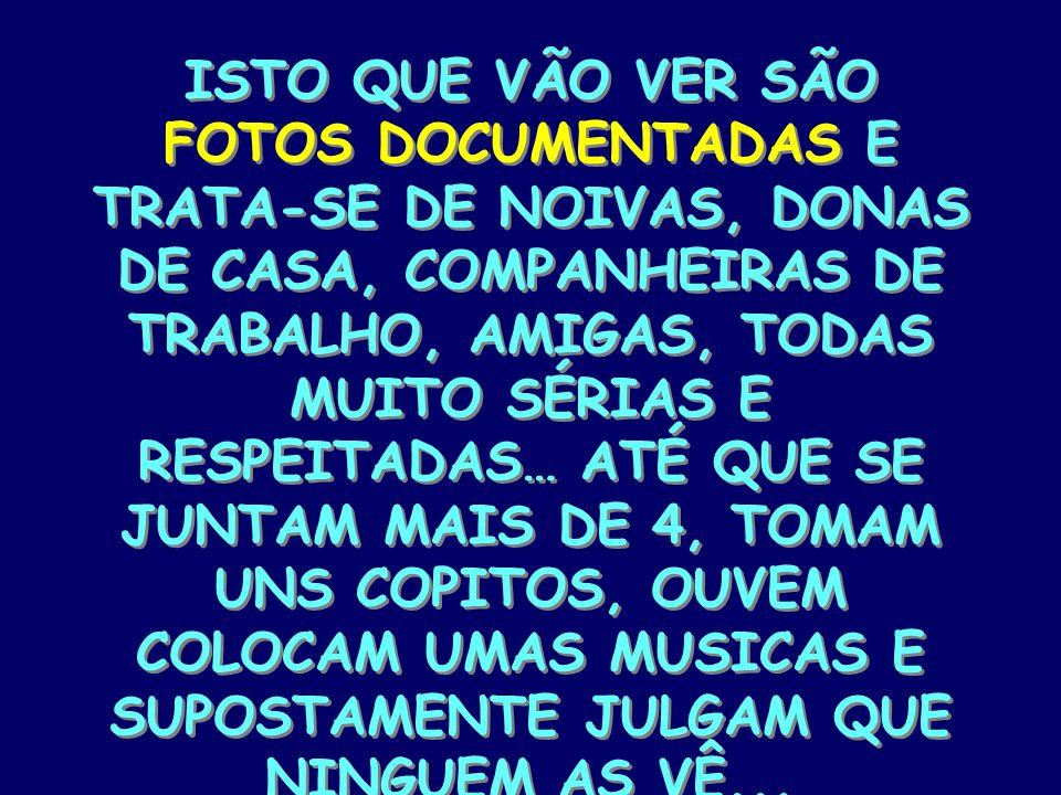 ISTO QUE VÃO VER SÃO FOTOS DOCUMENTADAS E TRATA-SE DE NOIVAS, DONAS DE CASA, COMPANHEIRAS DE TRABALHO, AMIGAS, TODAS MUITO SÉRIAS E RESPEITADAS… ATÉ Q